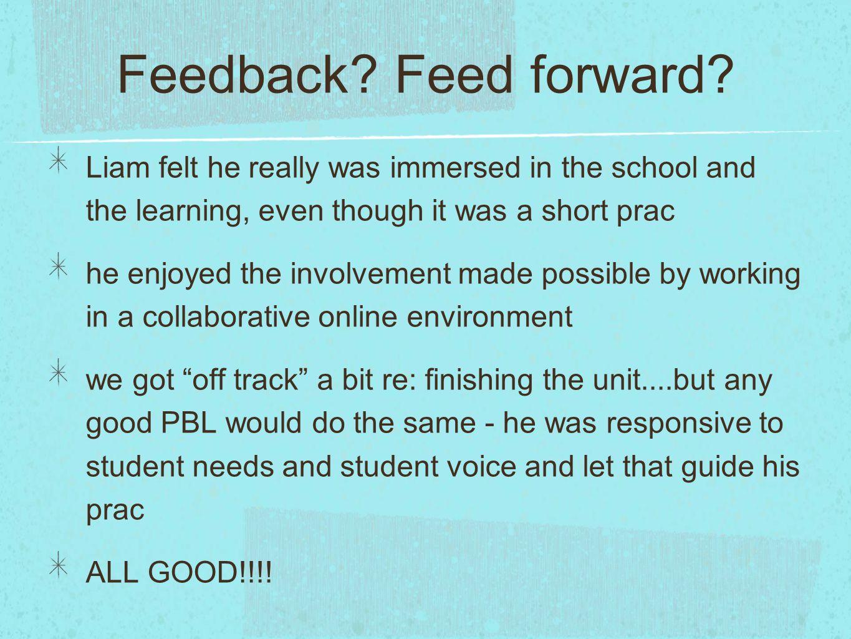 Feedback. Feed forward.