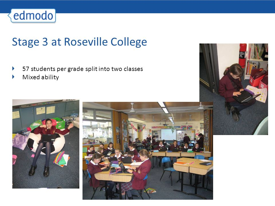 Stage 3 at Roseville College 57 students per grade split into two classes Mixed ability