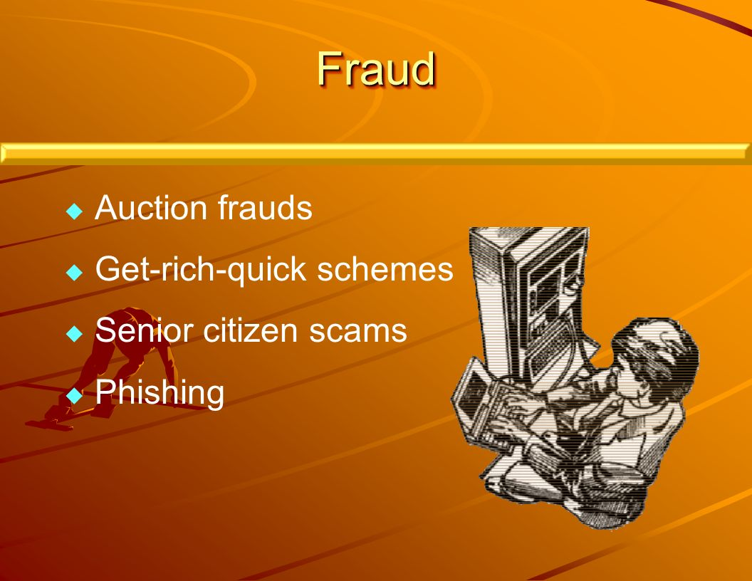 FraudFraud Auction frauds Get-rich-quick schemes Senior citizen scams Phishing