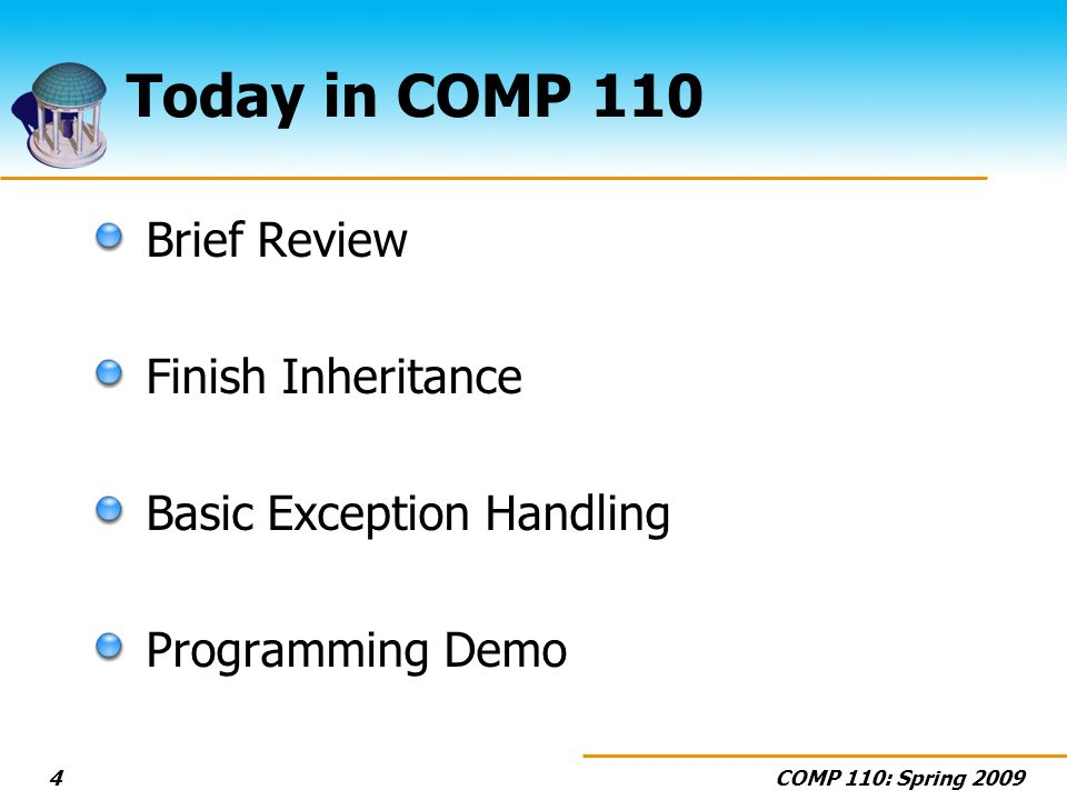COMP 110: Spring Today in COMP 110 Brief Review Finish Inheritance Basic Exception Handling Programming Demo