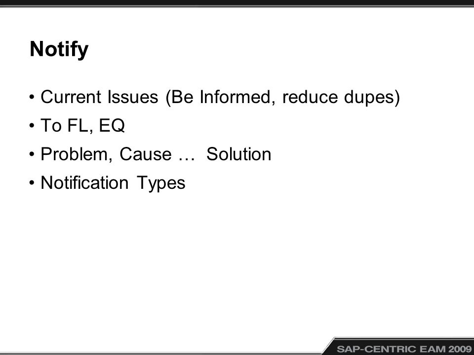 Notify Current Issues (Be Informed, reduce dupes) To FL, EQ Problem, Cause … Solution Notification Types