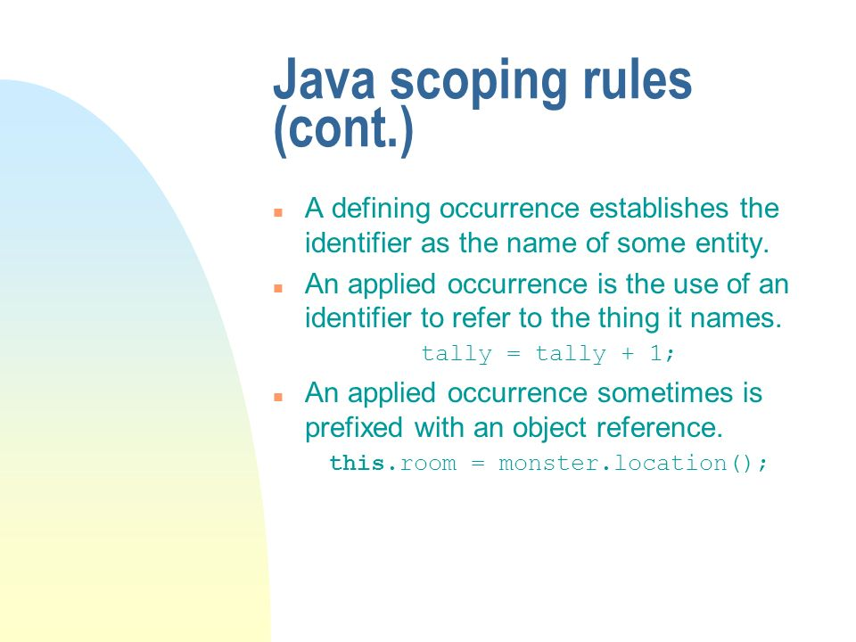 Java scoping rules (cont.) n A defining occurrence establishes the identifier as the name of some entity. n An applied occurrence is the use of an ide