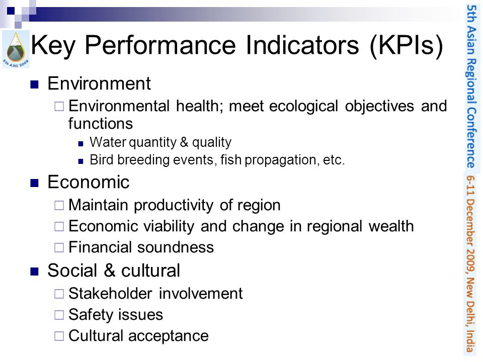 Key Performance Indicators (KPIs) Environment Environmental health; meet ecological objectives and functions Water quantity & quality Bird breeding ev