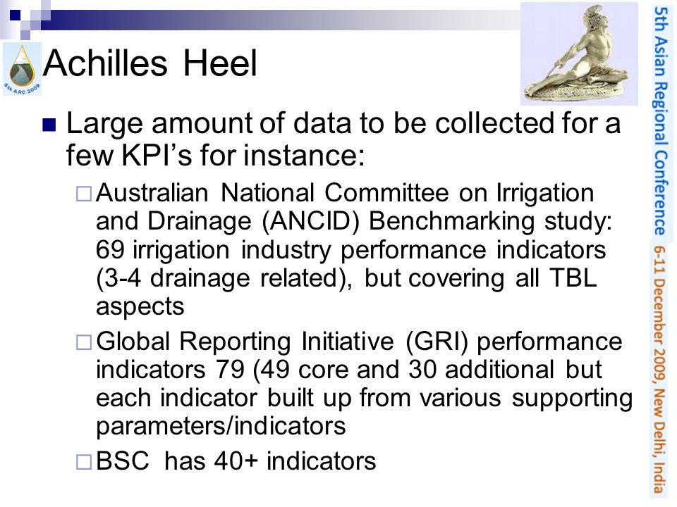 Achilles Heel Large amount of data to be collected for a few KPIs for instance: Australian National Committee on Irrigation and Drainage (ANCID) Bench