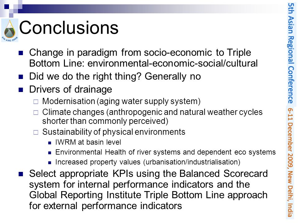 Conclusions Change in paradigm from socio-economic to Triple Bottom Line: environmental-economic-social/cultural Did we do the right thing? Generally