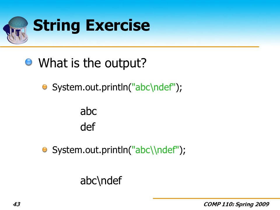 COMP 110: Spring 200943 String Exercise What is the output? System.out.println(