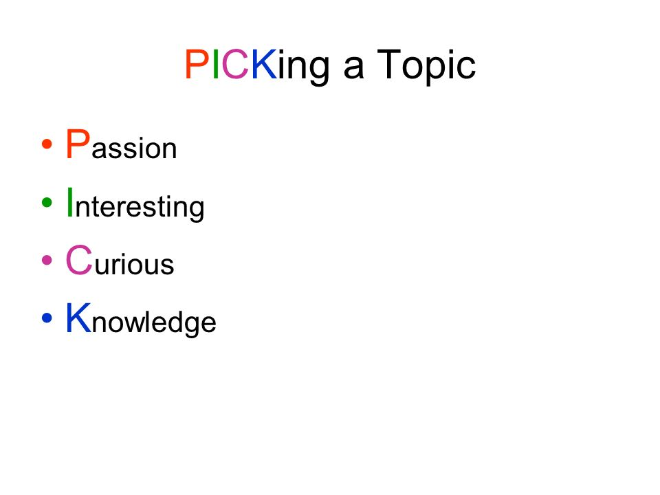 PICKing a Topic P assion I nteresting C urious K nowledge