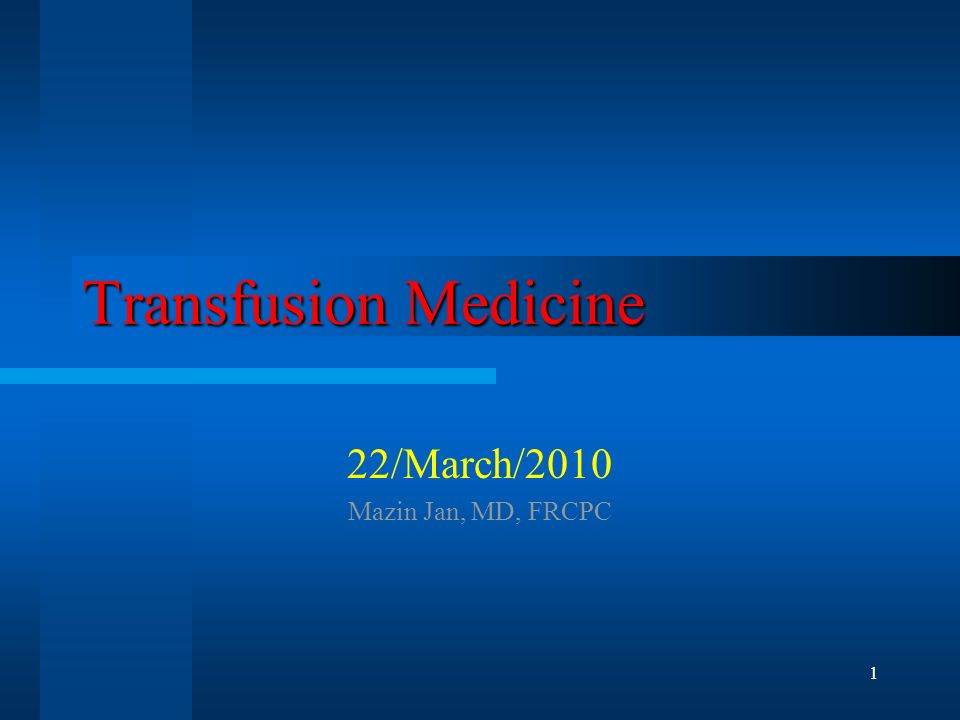 1 Transfusion Medicine 22/March/2010 Mazin Jan, MD, FRCPC
