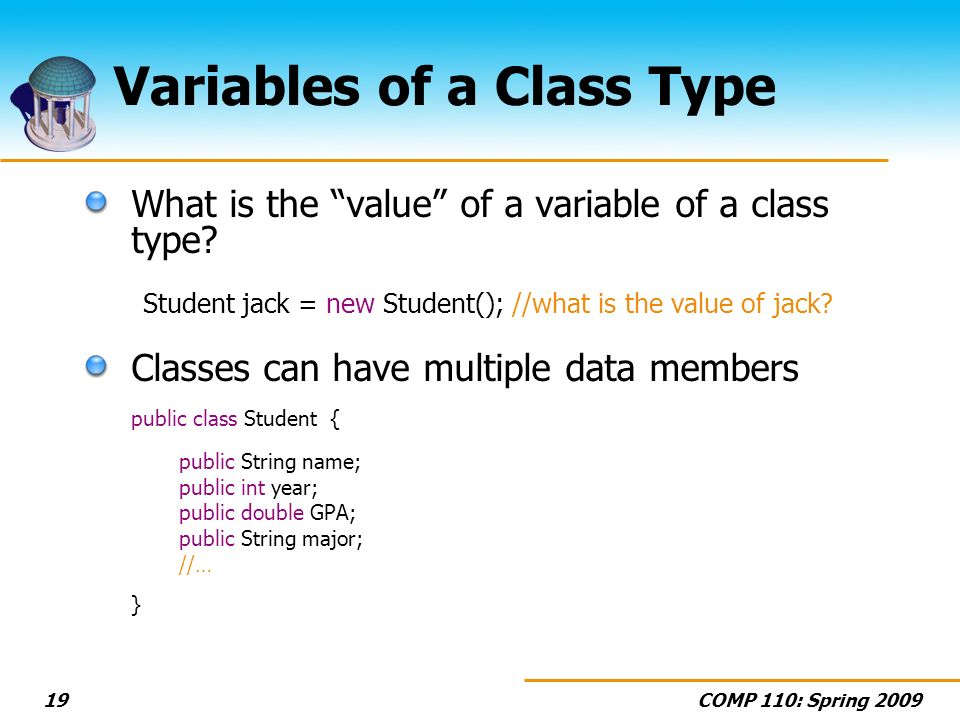 COMP 110: Spring 200919 Variables of a Class Type What is the value of a variable of a class type.