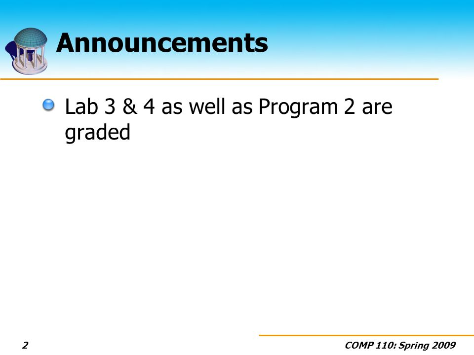 COMP 110: Spring 20092 Announcements Lab 3 & 4 as well as Program 2 are graded