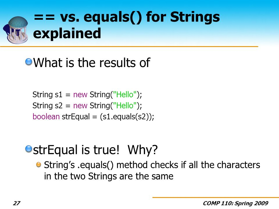 COMP 110: Spring 200927 == vs. equals() for Strings explained What is the results of String s1 = new String(