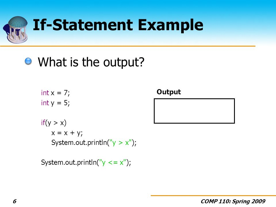 COMP 110: Spring 20096 If-Statement Example What is the output.