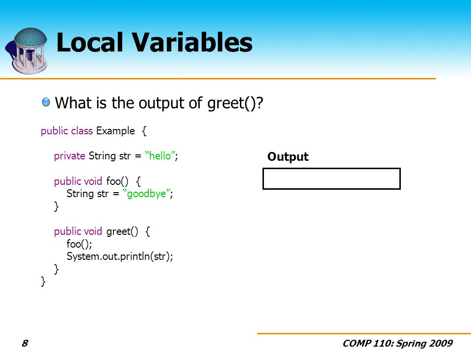 COMP 110: Spring 20098 Local Variables What is the output of greet().