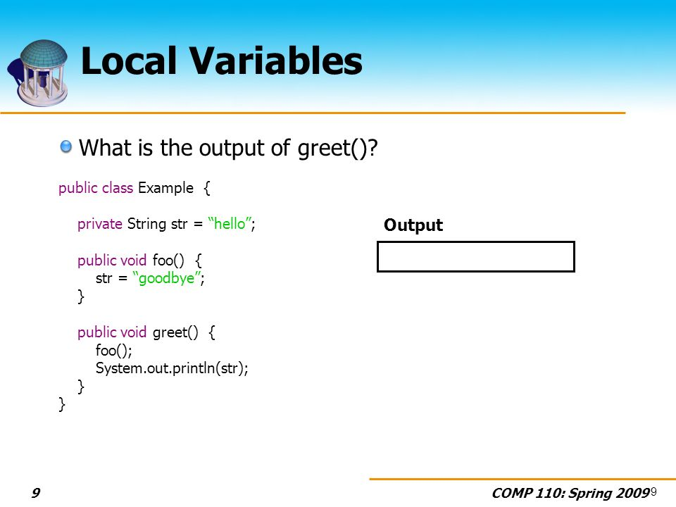 COMP 110: Spring 20099 Local Variables What is the output of greet().