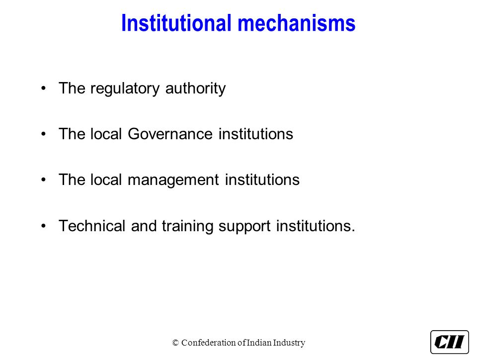Institutional mechanisms The regulatory authority The local Governance institutions The local management institutions Technical and training support i