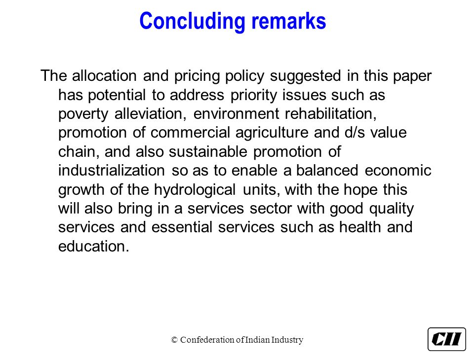 Concluding remarks The allocation and pricing policy suggested in this paper has potential to address priority issues such as poverty alleviation, env