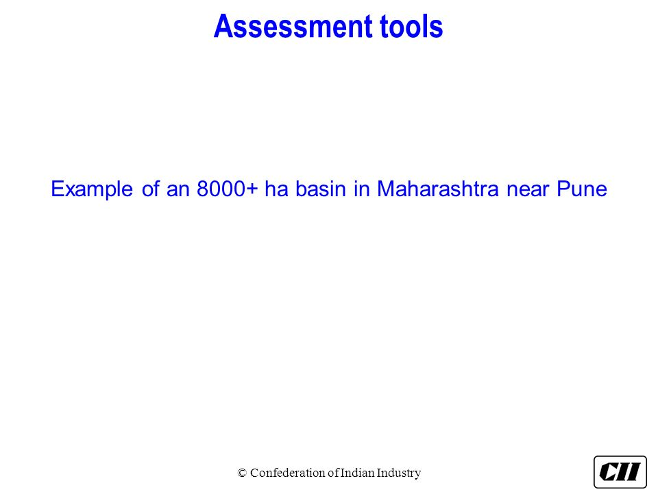 Assessment tools Example of an 8000+ ha basin in Maharashtra near Pune © Confederation of Indian Industry