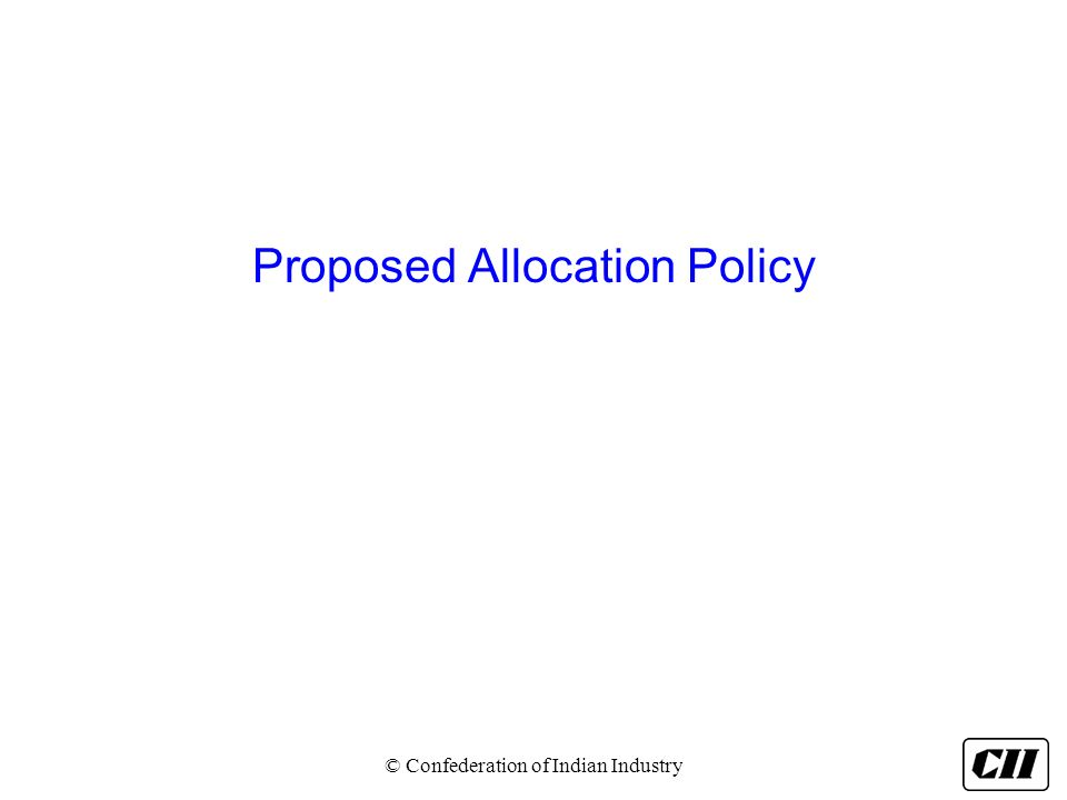 Proposed Allocation Policy © Confederation of Indian Industry