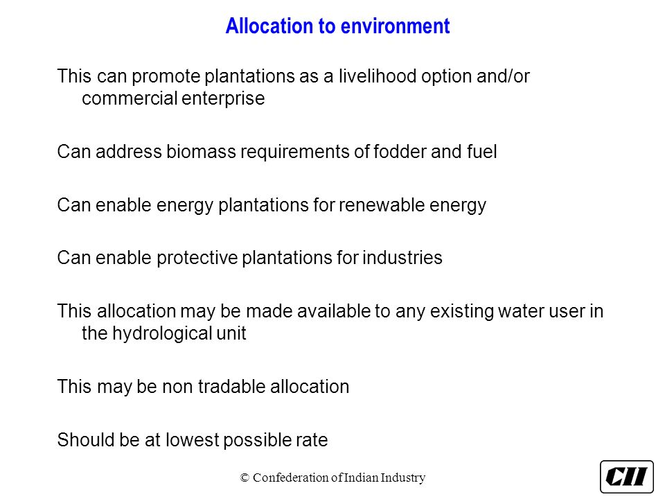 Allocation to environment This can promote plantations as a livelihood option and/or commercial enterprise Can address biomass requirements of fodder