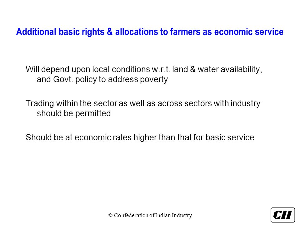 Additional basic rights & allocations to farmers as economic service Will depend upon local conditions w.r.t. land & water availability, and Govt. pol