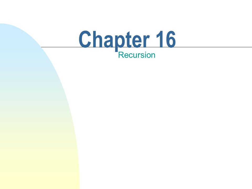 This chapter discusses n Recursion.n Comparison of recursion and iteration.