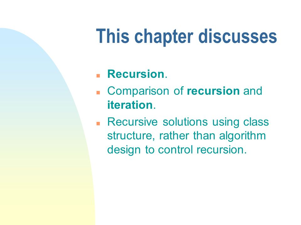 Iteration and recursion n In iteration, the algorithm specifies a step in the solution process that is to be repeated or iterated.