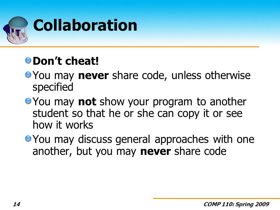 COMP 110: Spring 200914 Collaboration Dont cheat.