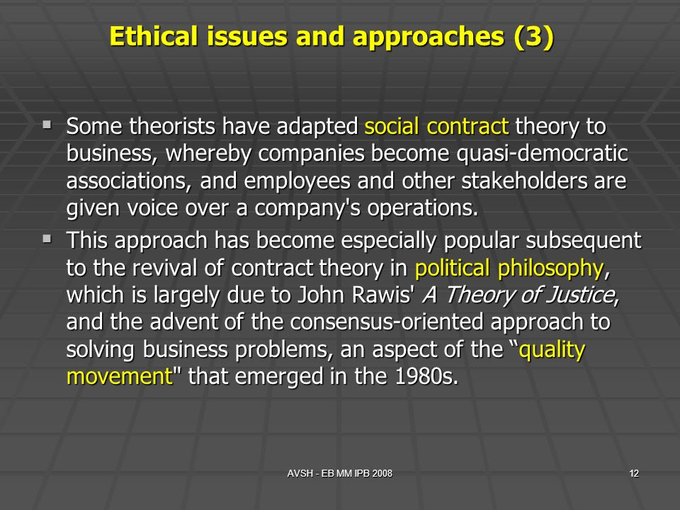 AVSH - EB MM IPB 200812 Some theorists have adapted social contract theory to business, whereby companies become quasi-democratic associations, and em
