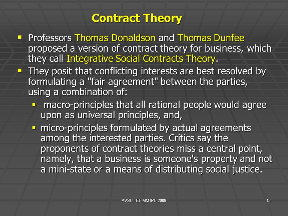 AVSH - EB MM IPB 200813 Contract Theory Professors Thomas Donaldson and Thomas Dunfee proposed a version of contract theory for business, which they c