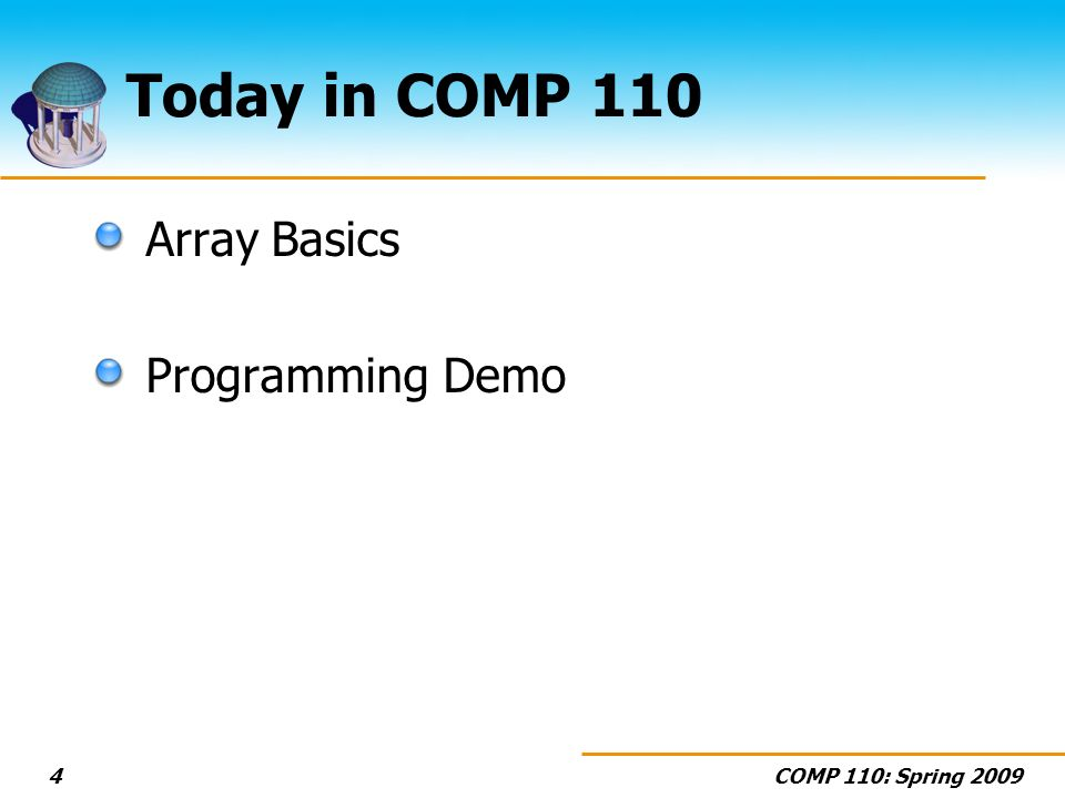 COMP 110: Spring 20094 Today in COMP 110 Array Basics Programming Demo
