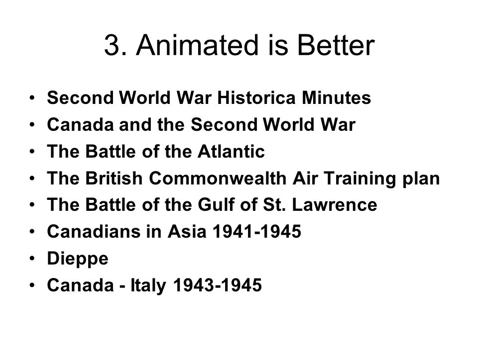 3. Animated is Better Second World War Historica Minutes Canada and the Second World War The Battle of the Atlantic The British Commonwealth Air Train