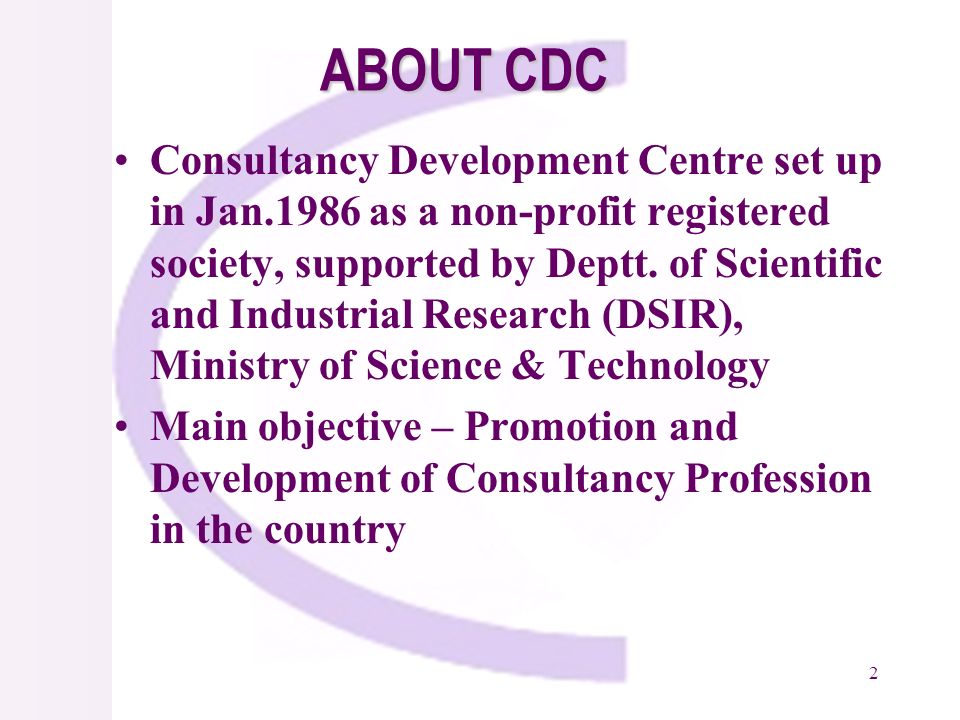 2 ABOUT CDC Consultancy Development Centre set up in Jan.1986 as a non-profit registered society, supported by Deptt.