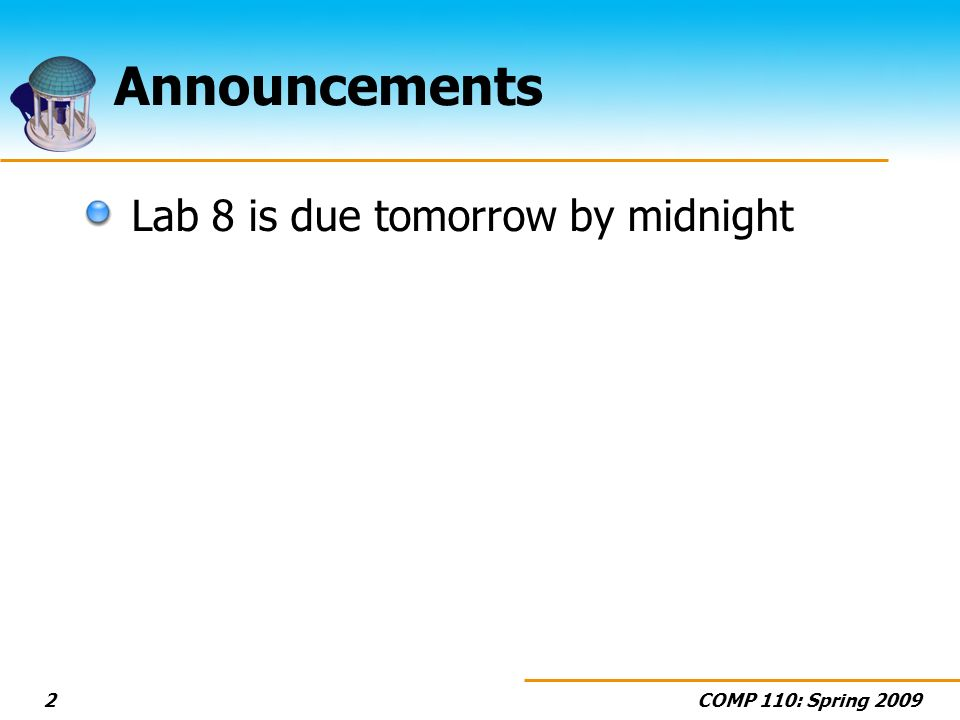 COMP 110: Spring 20092 Announcements Lab 8 is due tomorrow by midnight