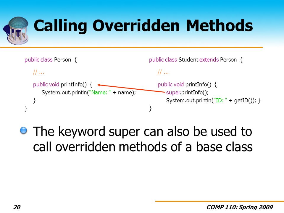 COMP 110: Spring 200920 Calling Overridden Methods public class Person { //...