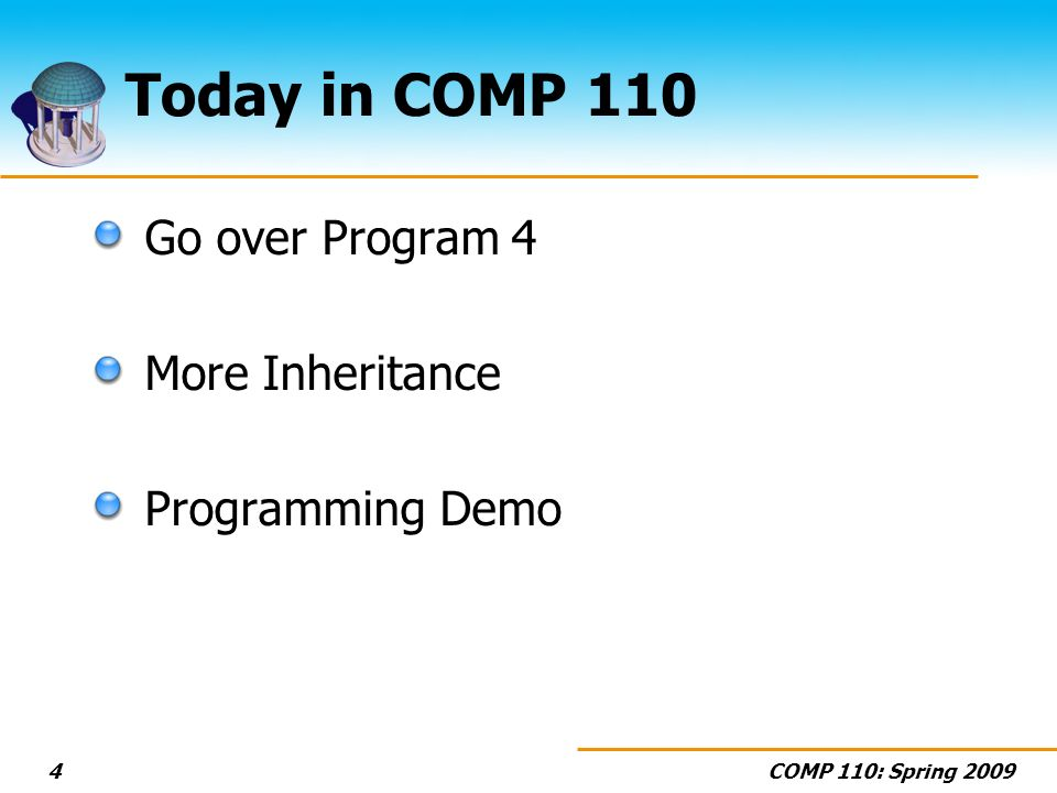 COMP 110: Spring 20094 Today in COMP 110 Go over Program 4 More Inheritance Programming Demo