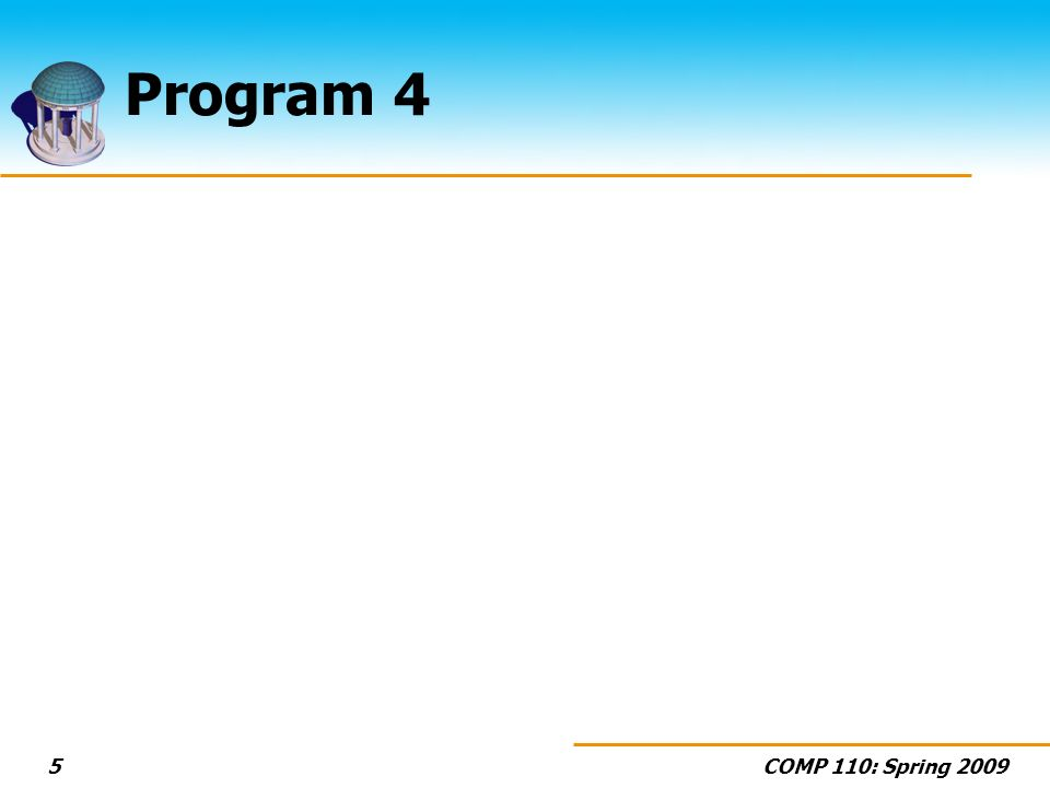 COMP 110: Spring 20095 Program 4