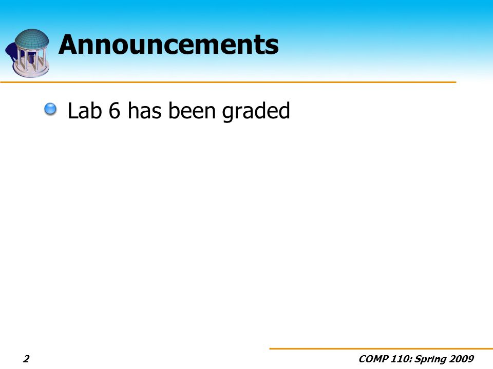 COMP 110: Spring 20092 Announcements Lab 6 has been graded