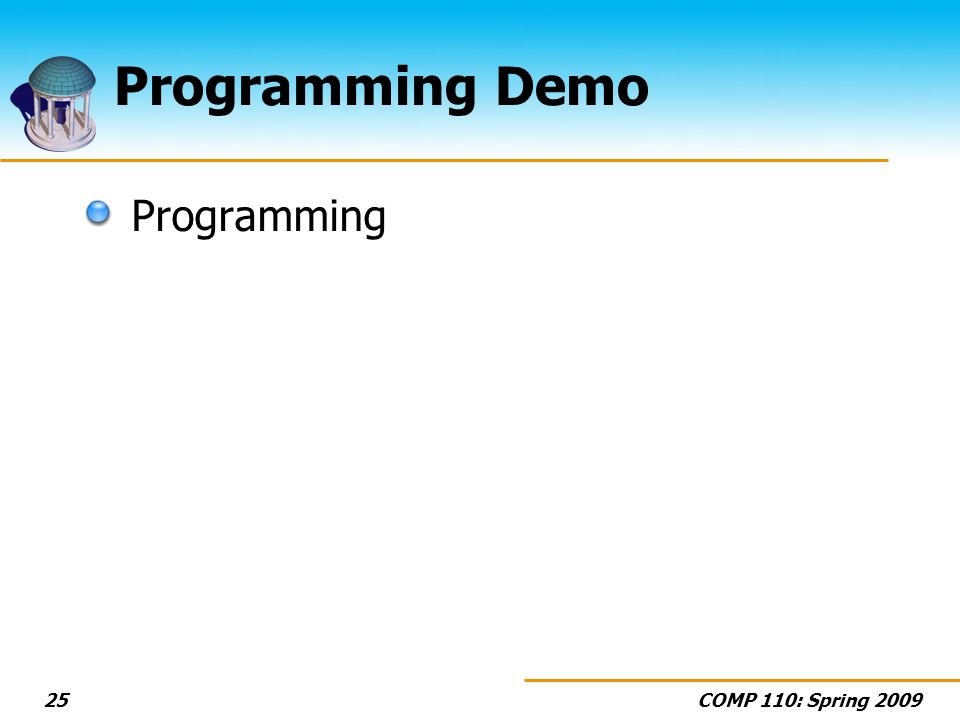 COMP 110: Spring 200925 Programming Demo Programming