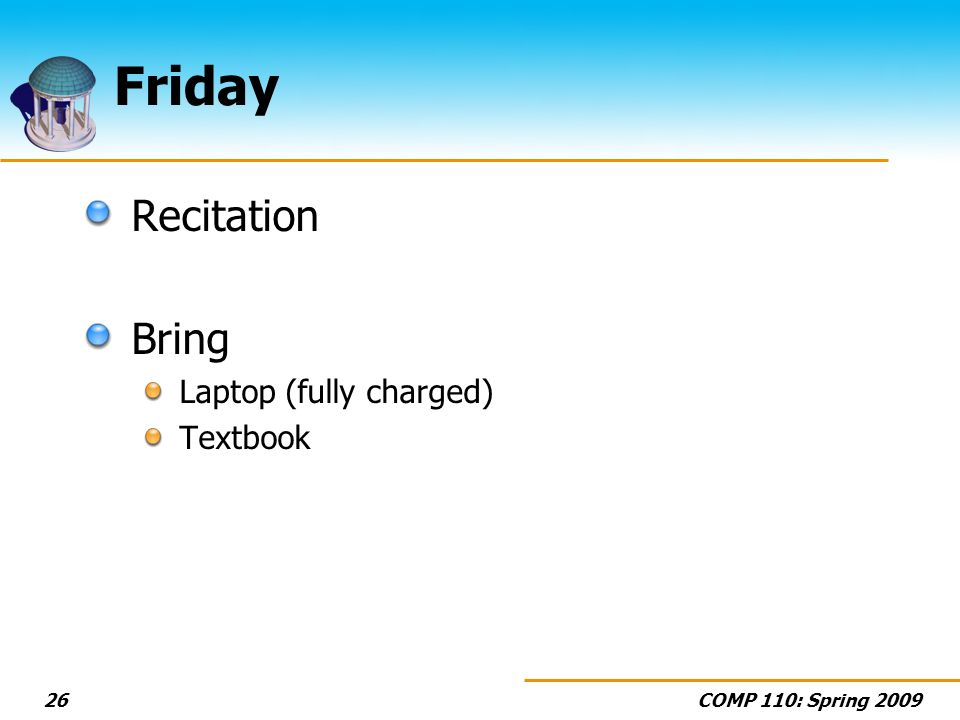 COMP 110: Spring Friday Recitation Bring Laptop (fully charged) Textbook