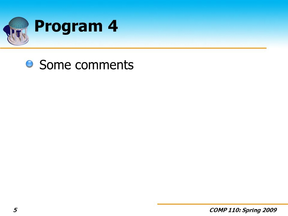 COMP 110: Spring 20095 Program 4 Some comments