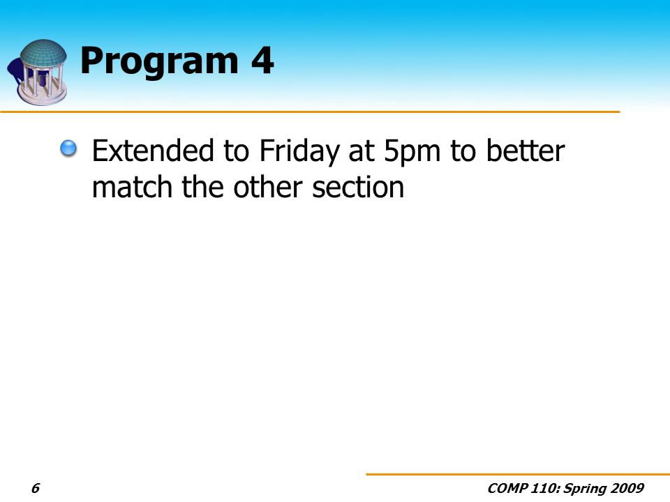 COMP 110: Spring 20096 Program 4 Extended to Friday at 5pm to better match the other section