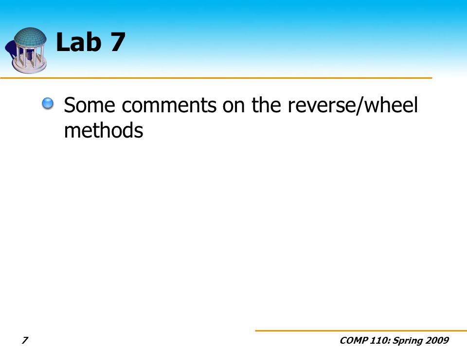 COMP 110: Spring 20097 Lab 7 Some comments on the reverse/wheel methods