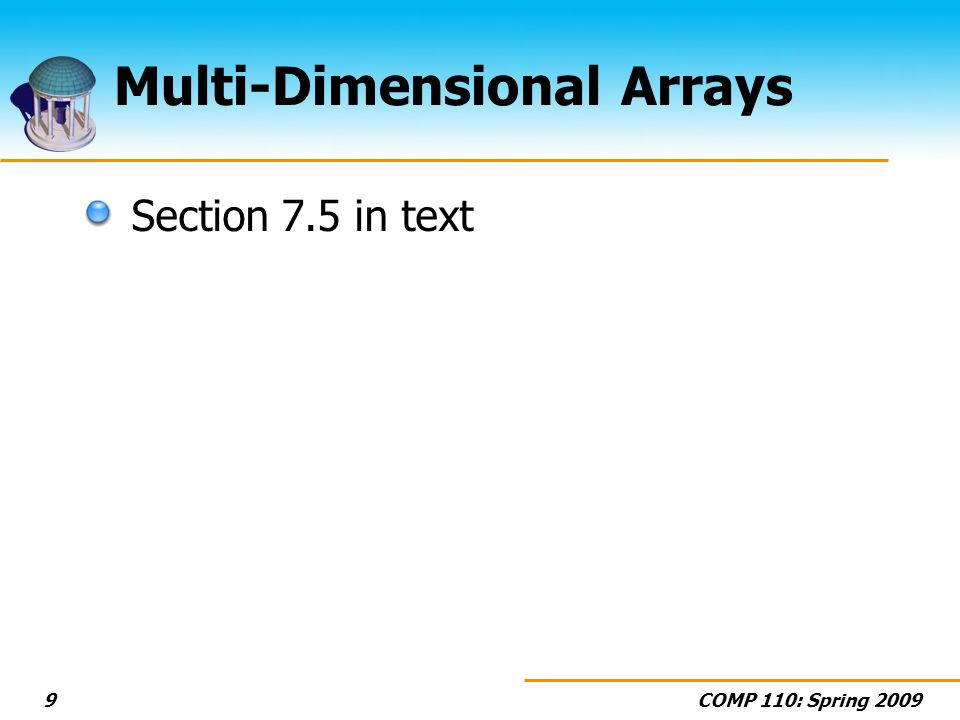 COMP 110: Spring Multi-Dimensional Arrays Section 7.5 in text