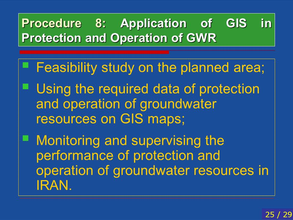Procedure 8: Application of GIS in Protection and Operation of GWR Feasibility study on the planned area; Using the required data of protection and op
