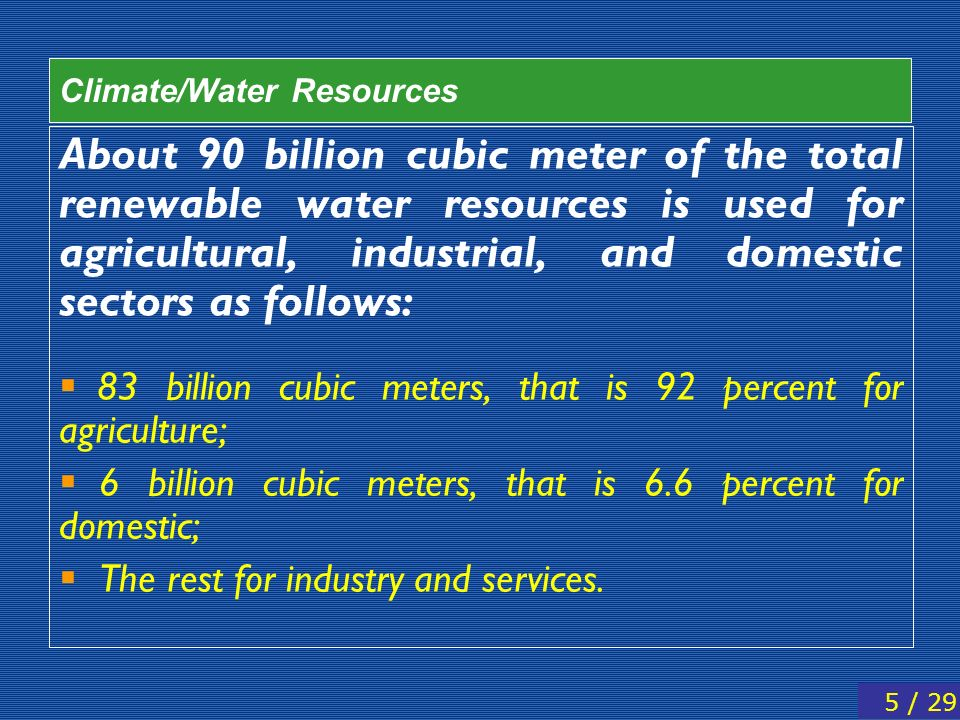 About 90 billion cubic meter of the total renewable water resources is used for agricultural, industrial, and domestic sectors as follows: 83 billion