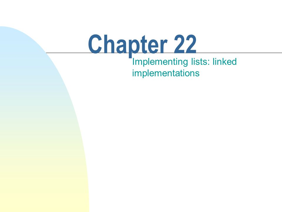 Chapter 22 Implementing lists: linked implementations