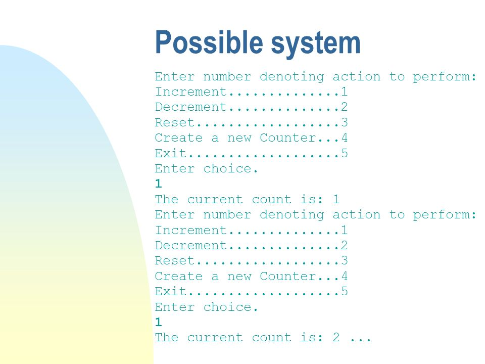 Possible system Enter number denoting action to perform: Increment..............1 Decrement..............2 Reset..................3 Create a new Counter...4 Exit...................5 Enter choice.