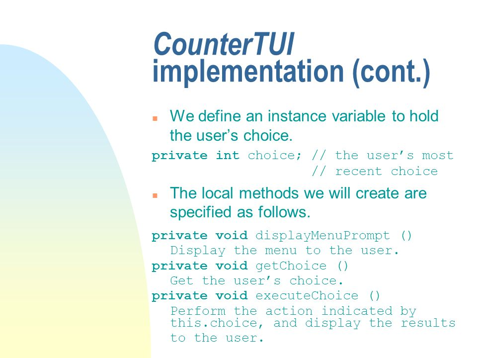 CounterTUI implementation (cont.) n We define an instance variable to hold the users choice.