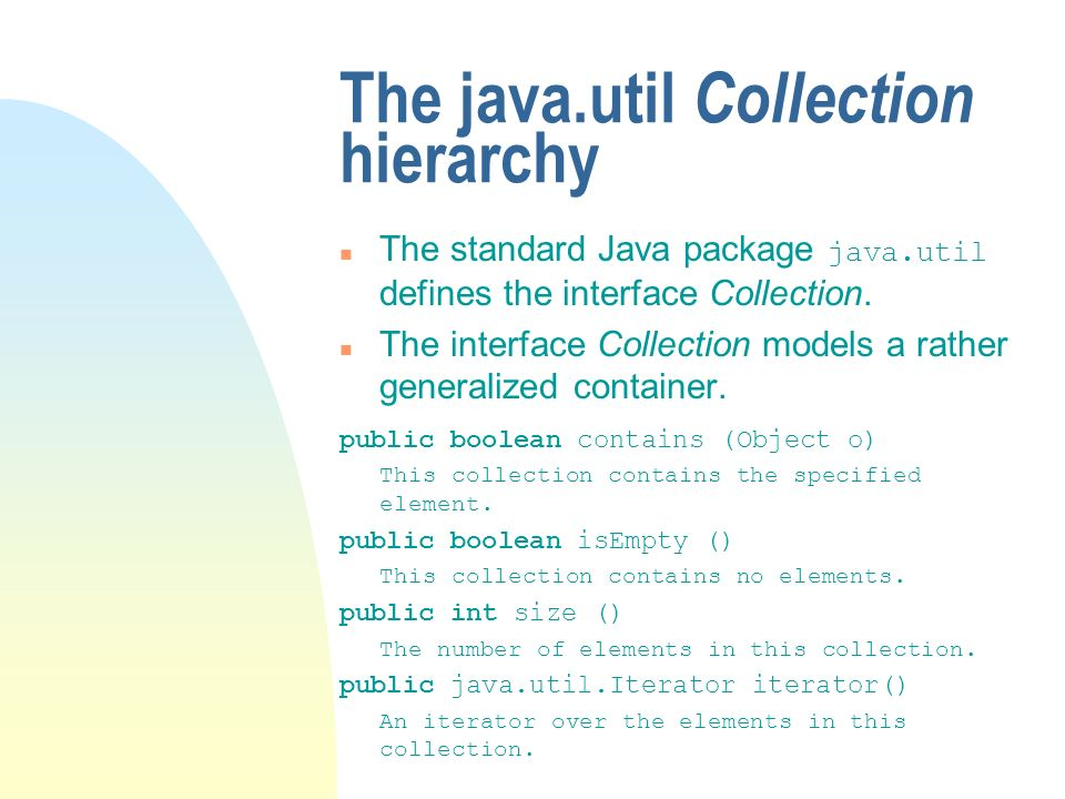 The java.util Collection hierarchy The standard Java package java.util defines the interface Collection.