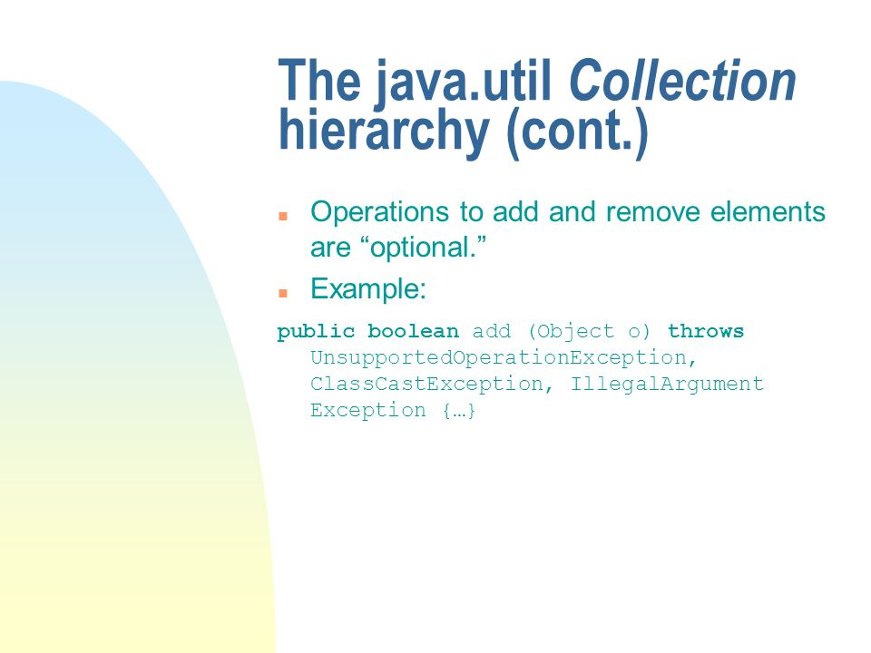 The java.util Collection hierarchy (cont.) n Operations to add and remove elements are optional.
